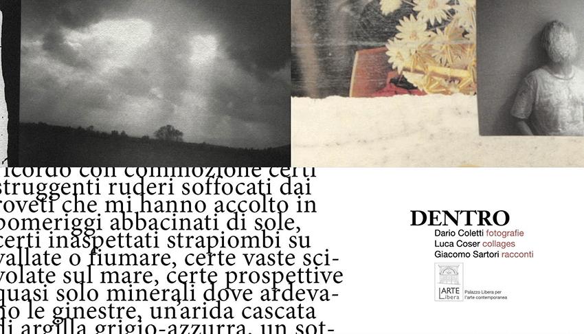 «DENTRO» DARIO COLETTI_ FOTOGRAFIE | LUCA COSER _ COLLAGES | GIACOMO SARTORI _ RACCONTI